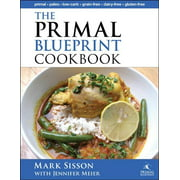 The Primal Blueprint Cookbook : Primal, Low Carb, Paleo, Grain-Free, Dairy-Free and Gluten-Free