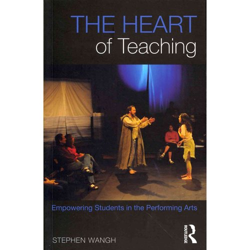 The Heart of Teaching: Empowering Learning in the Performing Arts
