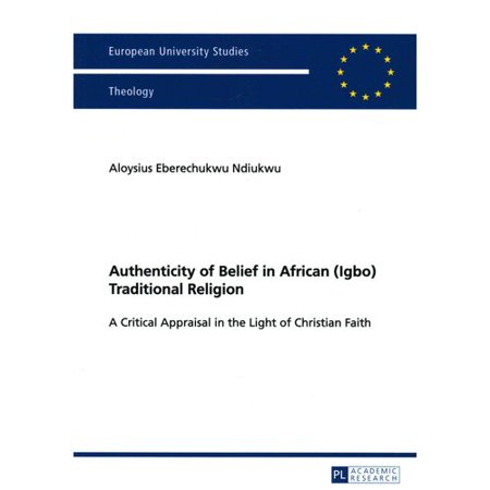 Authenticity Of Belief In African  Igbo  Traditional Religion  A Critical Appraisal In The Light Of Christian Faith