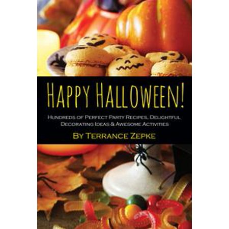 Happy Halloween! Hundreds of Perfect Party Recipes, Delightful Decorating Ideas & Awesome Activities - eBook
