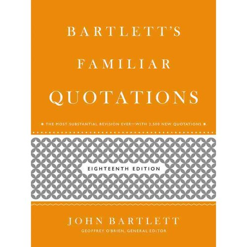 Bartlett's Familiar Quotations: A Collection of Passages, Phrases, and Proverbs Traced to Their Sources in Ancient and Modern Literature