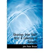 Gleanings from God's Acre : A Collection of Epitaphs (Large Print Edition)