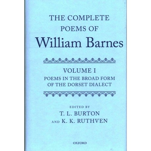 The Complete Poems of William Barnes: Poems in the Broad Form of the Dorset Dialect