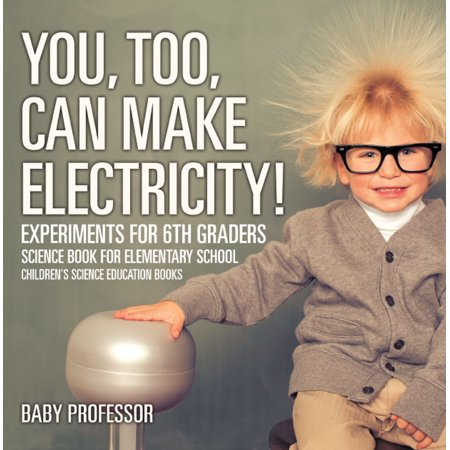 Halloween Party Ideas For 6th Graders (You, Too, Can Make Electricity! Experiments for 6th Graders - Science Book for Elementary School   Children's Science Education books -)