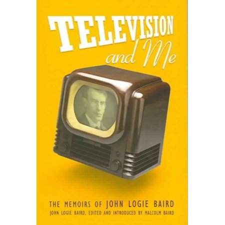 Television And Me  The Autobiography Of John Logie Baird