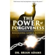 The Power of Forgiveness : Releasing God's Power