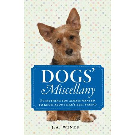 Dogs' Miscellany : Everything You Always Wanted to Know About Man's Best