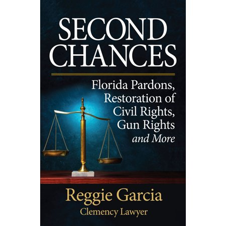 Second Chances: Florida Pardons, Restoration of Civil Rights, Gun Rights and More -