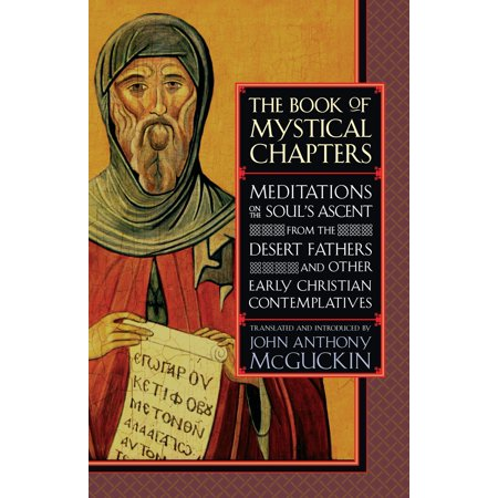 The Book of Mystical Chapters : Meditations on the Soul's Ascent, from the Desert Fathers and Other Early Christian