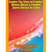 Exodus The Story of Prophet Moses (Musa) & Prophet Aaron (Harun) In Islam - eBook