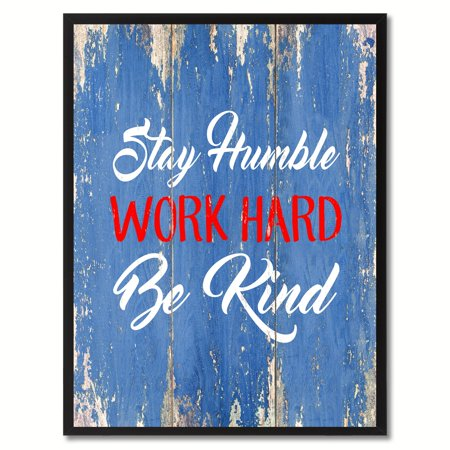 Stay Humble Work Hard Be Kind Inspirational Quote Saying Canvas Print Picture Frame Home Decor Wall Art Gift