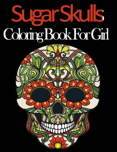 Sugar Skull Coloring Book For Girl : 52 Intricate Featuring Fun Day Of The Dead  Sugar Skulls Designs For Stress Relief And Relaxation (Paperback) -  Walmart.com - Walmart.com
