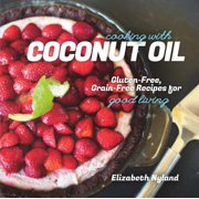 COOKING WITH COCONUT OIL: GLUTEN-FREE, GRAIN-FREE