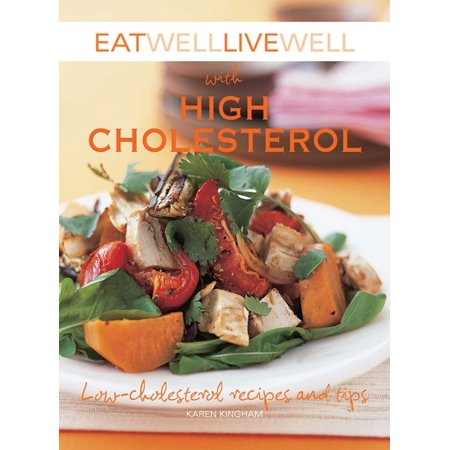 Eat Well Live Well with High Cholesterol : Low-Cholesterol Recipes and (Best Diet For High Cholesterol)