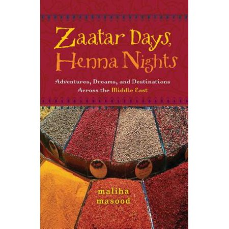 Zaatar Days, Henna Nights : Adventures, Dreams, and Destinations Across the Middle East -