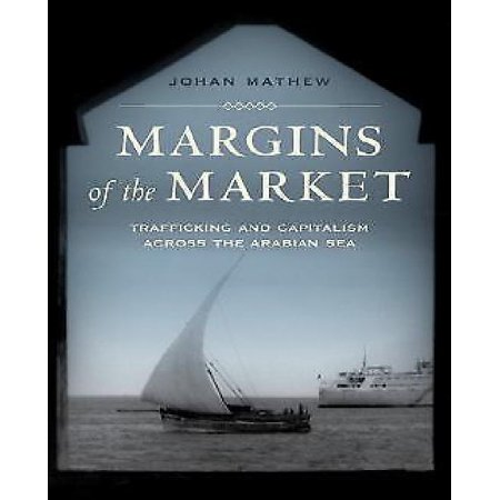 Margins of the Market: Trafficking and Capitalism across the Arabian Sea (California World History Library) - image 1 of 1