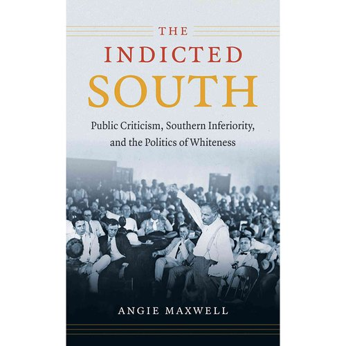 The Indicted South: Public Criticism, Southern Inferiority, and the Politics of Whiteness