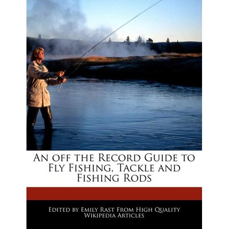 An Off the Record Guide to Fly Fishing, Tackle and Fishing Rods thumbnail