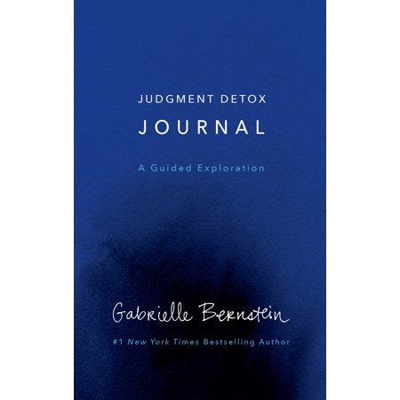 Judgment Detox Journal : A Guided Exploration to Release the Beliefs That Hold you Back From Living a Better