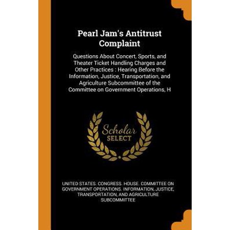 Pearl Jam's Antitrust Complaint: Questions about Concert, Sports, and Theater Ticket Handling Charges and Other Practices: Hearing Before the Informat