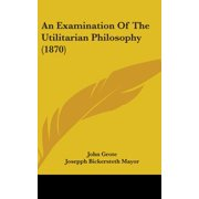 An Examination of the Utilitarian Philosophy (1870)