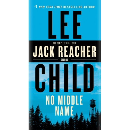 No Middle Name : The Complete Collected Jack Reacher Short