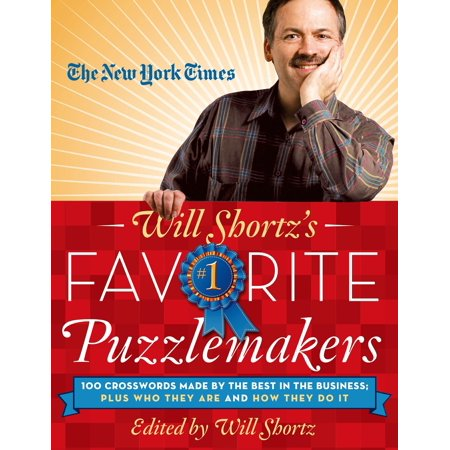 The New York Times Will Shortz's Favorite Puzzlemakers : 100 Crosswords Made By the Best in the Business; Plus Who They Are and How They Do (Best Business To Start In New York)