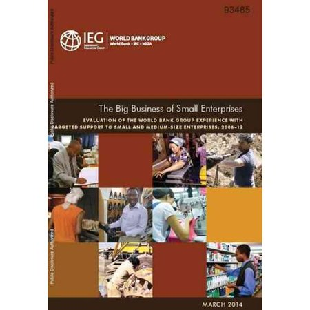The Big Business Of Small Enterprises  Evaluation Of The World Bank Group Experience With Targeted Support To Small And Medium Size Enterprises  2006 12