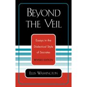 Beyond the Veil : Essays in the Dialectical Style of Socrates (Collectors Ed/ /Eng-Fr-Sp-Sub and Revised)