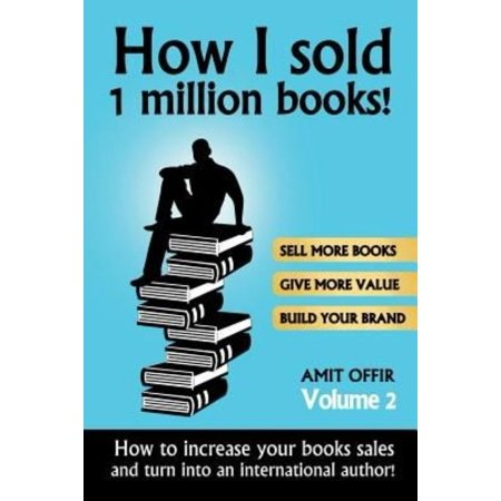 How I Sold 1 Million Books   How To Increase Your Sales And Turn Into An International Bestselling Author