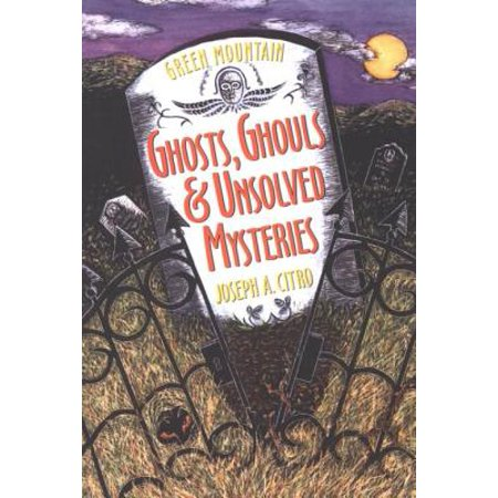 Green Mountain Ghosts, Ghouls & Unsolved Mysteries -