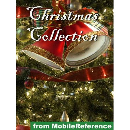 Christmas Collection. Illustrated: Incl: Charles Dickens, W. M. Thackeray, Conan Doyle, Robert Frost, O. Henry, Washington Irving, L. Frank Baum And More (Mobi Classics) -