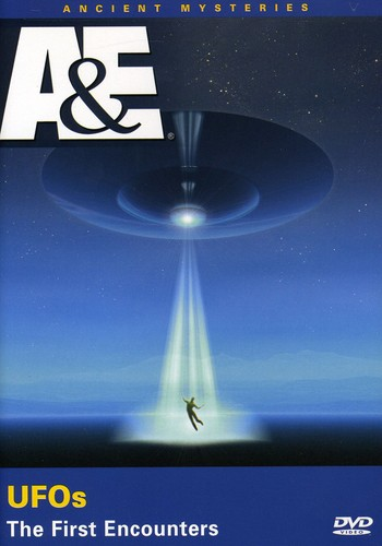 Ancient Mysteries: UFO's the First Encounters by A&E Home Video