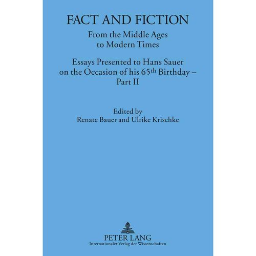 Fact and Fiction: From the Middle Ages to Modern Times: Essays Presented to Hans Sauer on the Occasion of His 65h Birthday