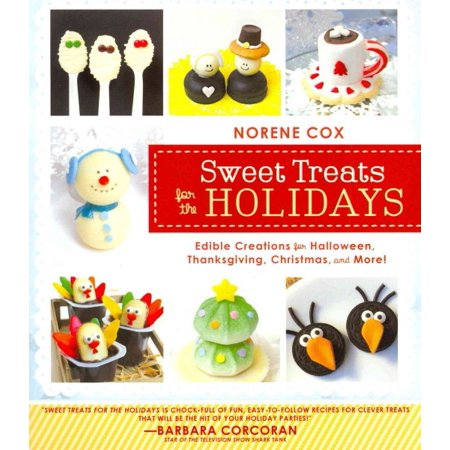 Sweet Treats for the Holidays : Edible Creations for Halloween, Thanksgiving, Christmas, and More! - Sweet Treats For Halloween