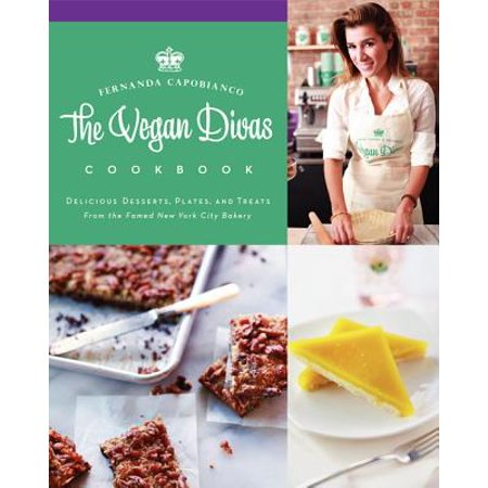 The Vegan Divas Cookbook : Delicious Desserts, Plates, and Treats from the Famed New York City Bakery