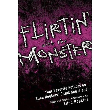 Flirtin' with the Monster : Your Favorite Authors on Ellen Hopkins' Crank and