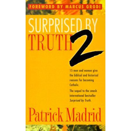 Surprised by Truth 2 : 15 Men and Women Give the Biblical and Historical Reasons for Becoming