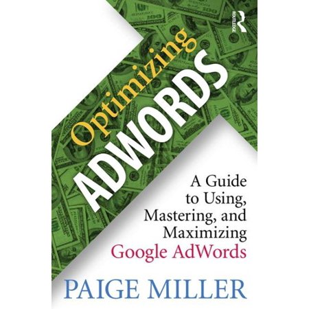 Optimizing Adwords   A Guide To Using  Mastering  And Maximizing Google Adwords