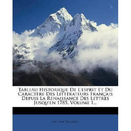 Tableau Historique De Lesprit Et Du Caract Re Des Litt Rateurs Fran Ais Depuis La Renaissance Des Lettres Jusquen 1785  Volume 1