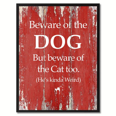 c5525910b2442 Beware Of The Dog But Beware Of The Cat Too He's Kinda Weird Funny Quote  Saying Canvas Print Picture Frame Home Decor Wall Art Gift Ideas