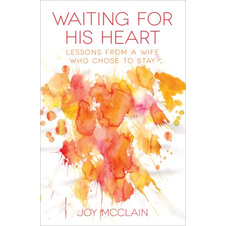 Waiting For His Heart : Lessons From a Wife Who Chose to