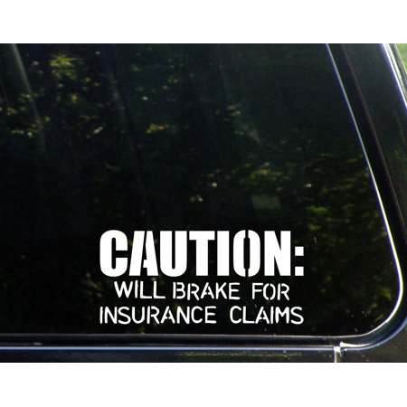 Caution  Will Brake For Insurance Claims   7  X 3    Vinyl Die Cut Decal  Bumper Sticker For Windows  Cars  Trucks  Laptops  Etc  Sign Depot Sd1 8296