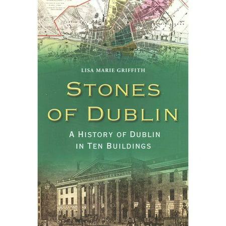 Stones of Dublin: A History of Dublin in Ten Buildings