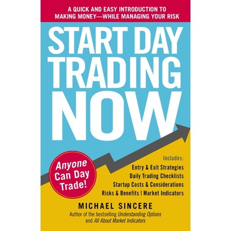 Start Day Trading Now : A Quick and Easy Introduction to Making Money While Managing Your