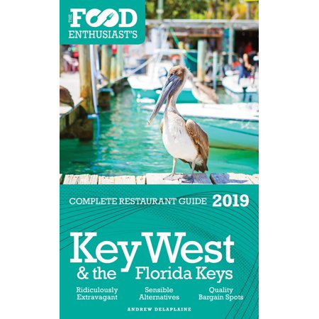 Key West & the Florida Keys: 2019 - The Food Enthusiast's Complete Restaurant Guide -