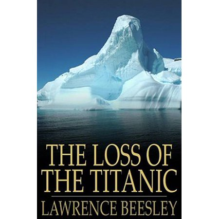 The Loss Of The Titanic: Written By One Of The Survivors - (Was There Any Survivors On The Titanic)