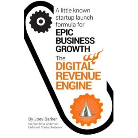 Digital Revenue Engine  A Little Known Startup Launch Formula For Epic Business Growth     In Any Niche