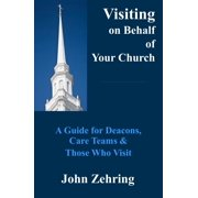 Visiting on Behalf of Your Church: A Guide for Deacons, Care Teams and Those Who Visit - eBook