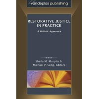 Restorative Justice in Practice : A Holistic Approach